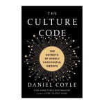 Daniel Coyle – The Culture Code: The Secrets of Highly Successful Groups
