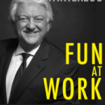 Greg Winteregg – Fun At Work: More Time, Freedom, Profit and More of What You Love To Do
