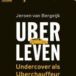 Jeroen van Bergeijk – Uberleven: undercover als Uberchauffeur