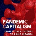 Chris Oestereich – Pandemic Capitalism: From Broken Systems to Basic Income