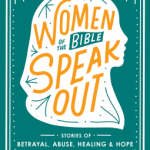 Marlo Schalesky – Women of the Bible Speak Out Stories of Betrayal, Abuse, Healing, and Hope