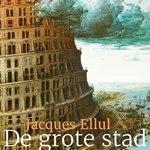 Jacques Ellul – De grote stad – een bijbels perspectief