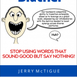 Jerry McTigue – Business Blather: Stop Using Words That Sound Good But Say Nothing!