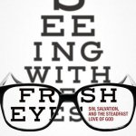 John W. Bullock – Seeing With Fresh Eyes Sin, Salvation, and the Steadfast Love of God