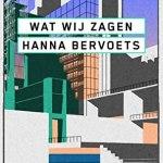 Hanna Bervoets – Wat wij zagen