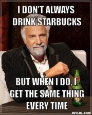 resized_the-most-interesting-man-in-the-world-meme-generator-i-don-t-always-drink-starbucks-but-when-i-do-i-get-the-same-thing-every-time-148c6b