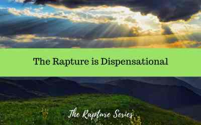 The Rapture is Dispensational