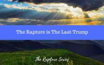The Rapture is the Last Trump