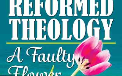 Reformed Theology: A Faulty Flower
