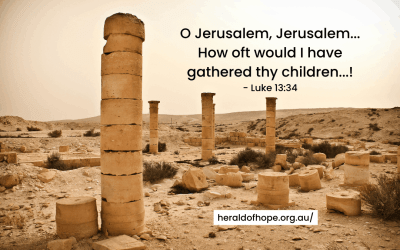 O Jerusalem, Jerusalem… How oft would I have gathered thy children…!