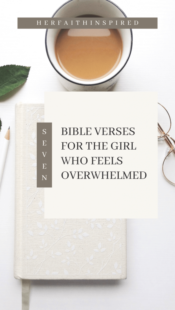 7 Bible Verses For the girl who feels overwhelmed, herfaithinspired, overwhelm, bible verses. encouragement, her faith inspired