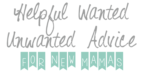 Helpful Wanted Unwanted Advice for New Mamas