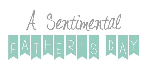 Sentimental Fathers Day 2014