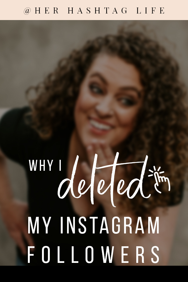 Why I deleted my Instagram Followers - Her Hashtag Life