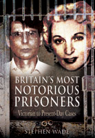 Britain's Most Notorious Prisoners - Victorian to Present-Day Cases
