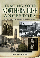 Tracing Your Northern Irish Ancestors - A Guide for Family Historians