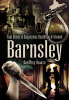 Foul Deeds and Suspicious Deaths In & Around Barnsley