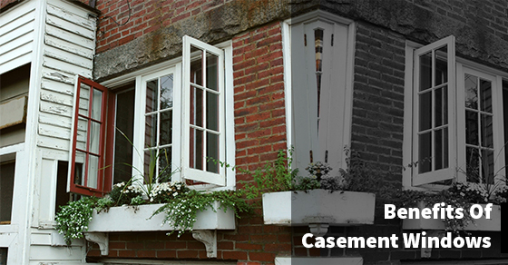 Casement Windows Benefits