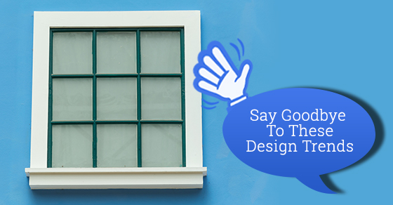 Say Goodbye To These Design Trends