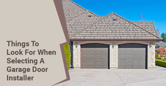 Things To Look For When Selecting A Garage Door Installer
