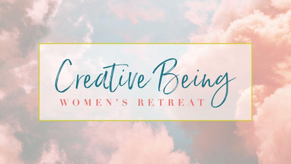 Creative Being Women's Retreat.
