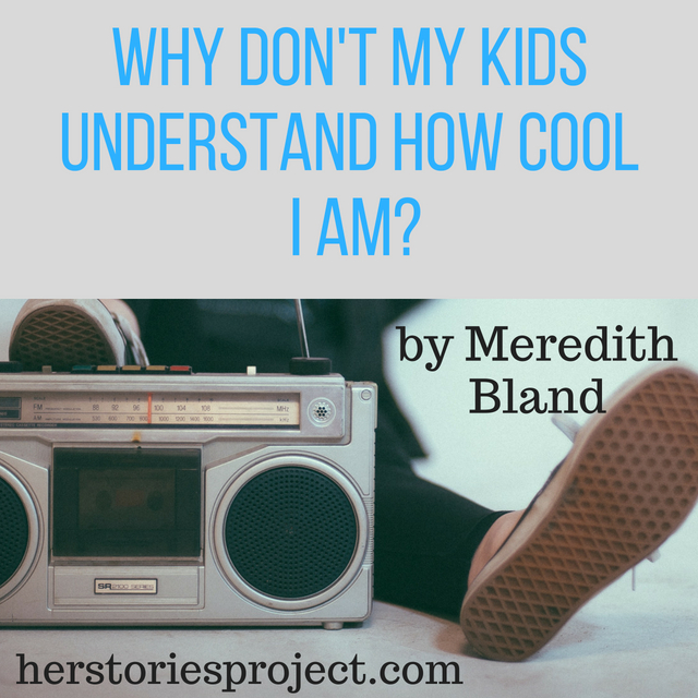 Why Don't My Kids Understand How Cool I Am?