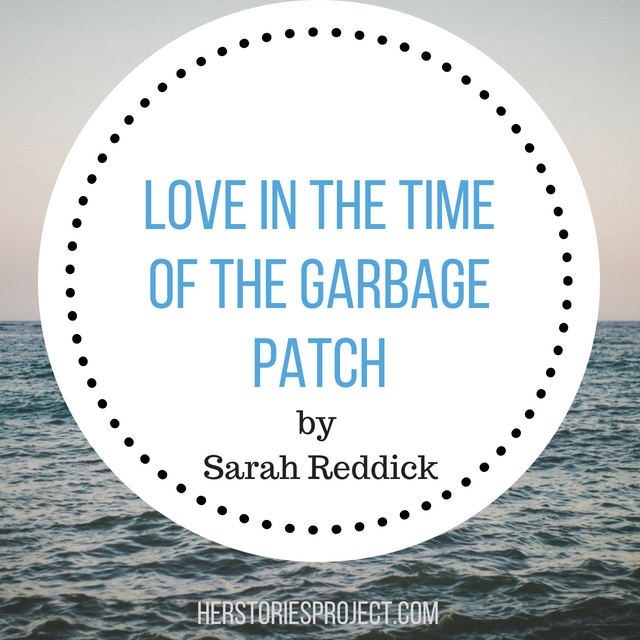 Love in the Time of the Garbage Patch