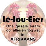 Lê-Jou-Eier Ons gesels saam oor alles en nog wat in Afrikaans