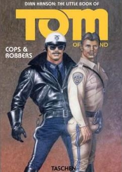 the little book of tom of finland editions taschen dian hanson cops and robbers Plus c'est long