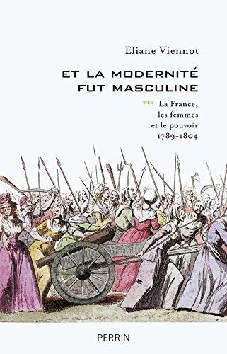 eliane viennot et la modernite fut masculine la france les femmes et le pouvoir 1789-1804 perrin