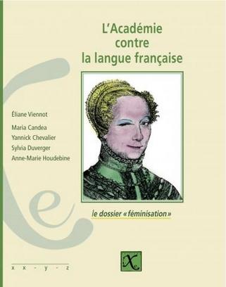l'academie contre la langue francaise le dossier feminisation eliane viennot editions ixe