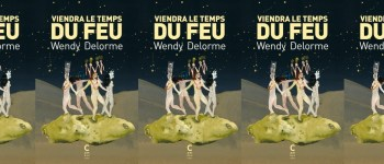 Wendy Delorme Viendra le temps du feu Cambourakis