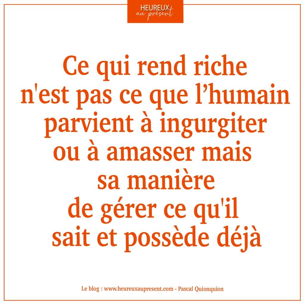 ce qui rend riche n'est pas ce que l'humain parvient à amasser mais sa manière de gérer ce qu'il possède déjà