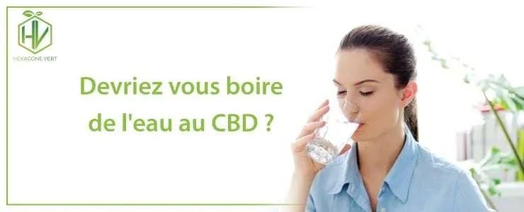 Devriez vous boire de l'eau au CBD