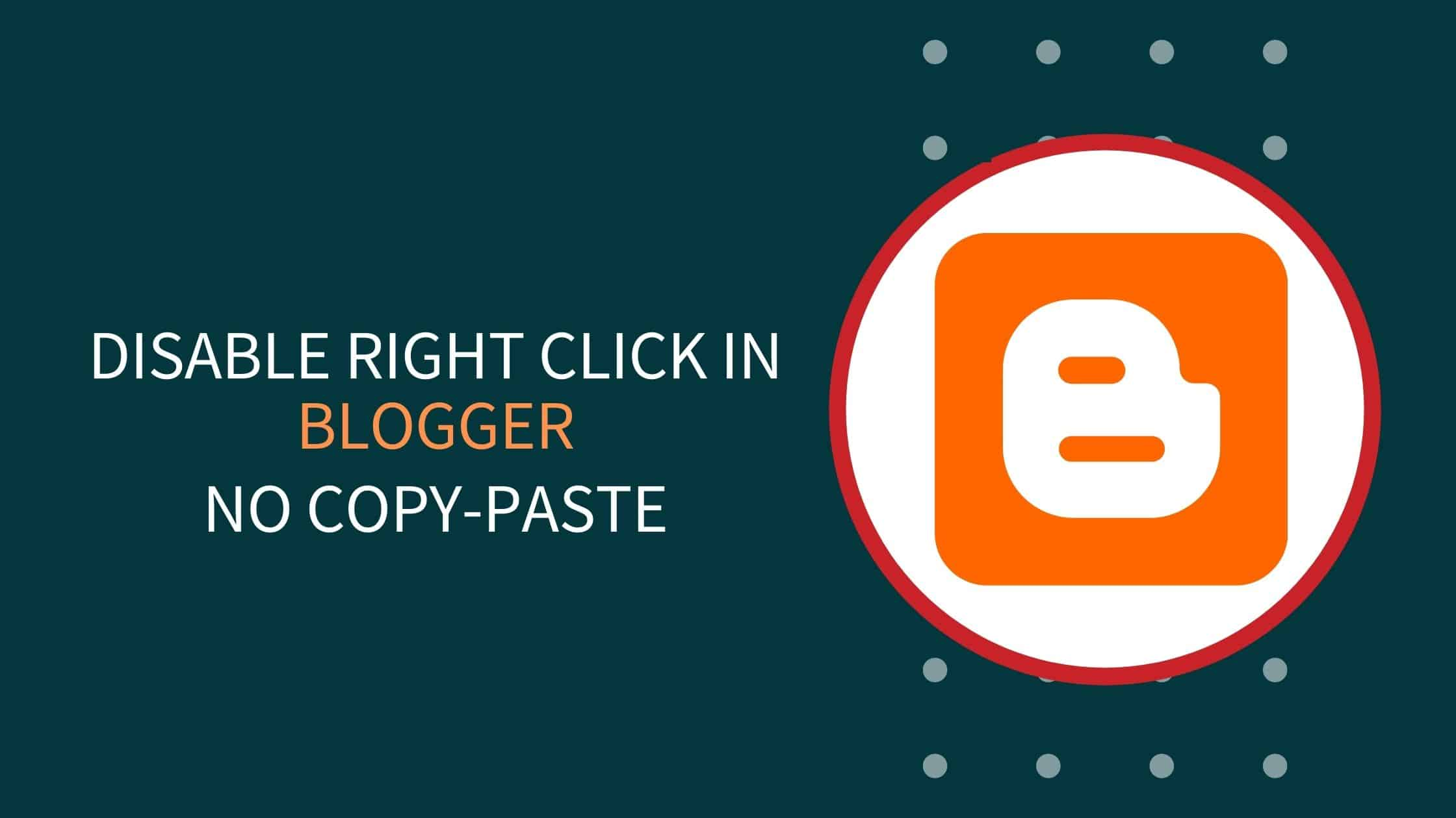 How To Disable Blogger Right Click/Copy Paste?