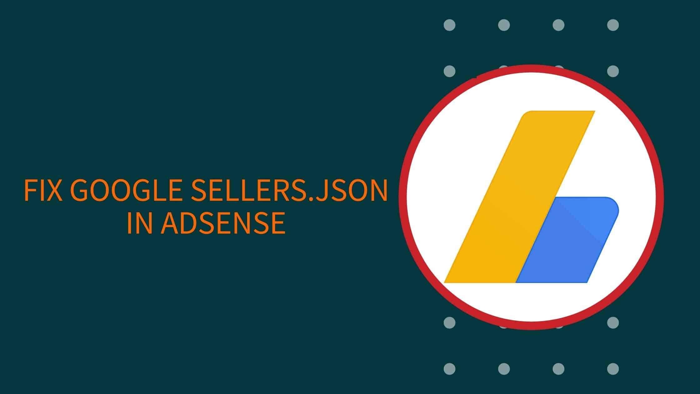 Fix Google sellers.json: We encourage you to publish your seller information in the Google sellers.json file