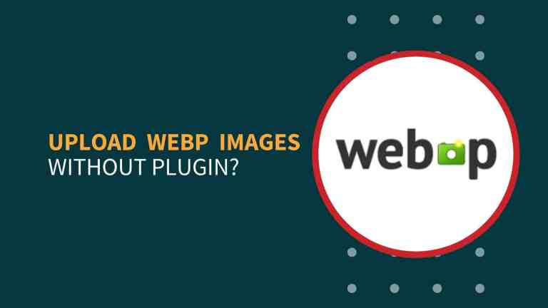 How To Upload WEBP Images In WordPress Without Plugin?
