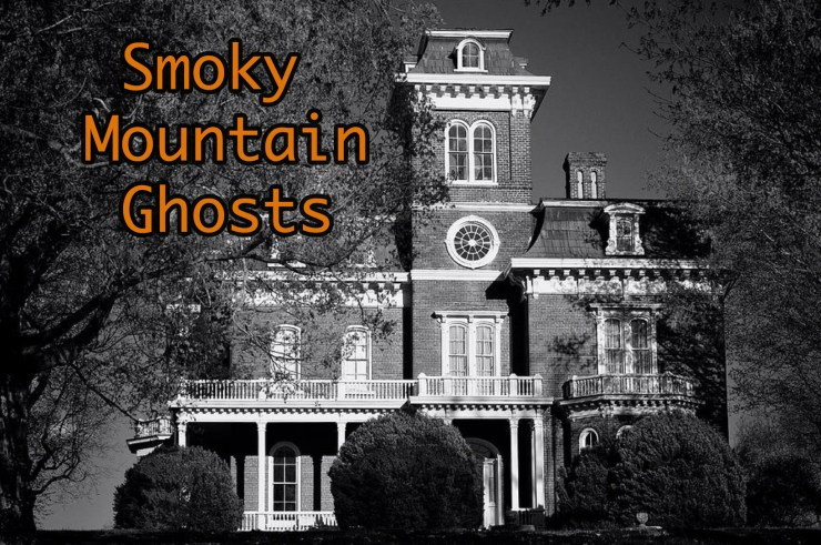 The Smoky Mountain region is steeped in stories of the supernatural.