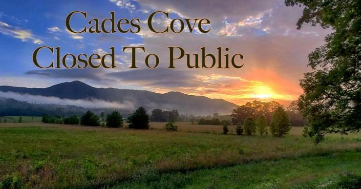 Cades Cove closed to public.