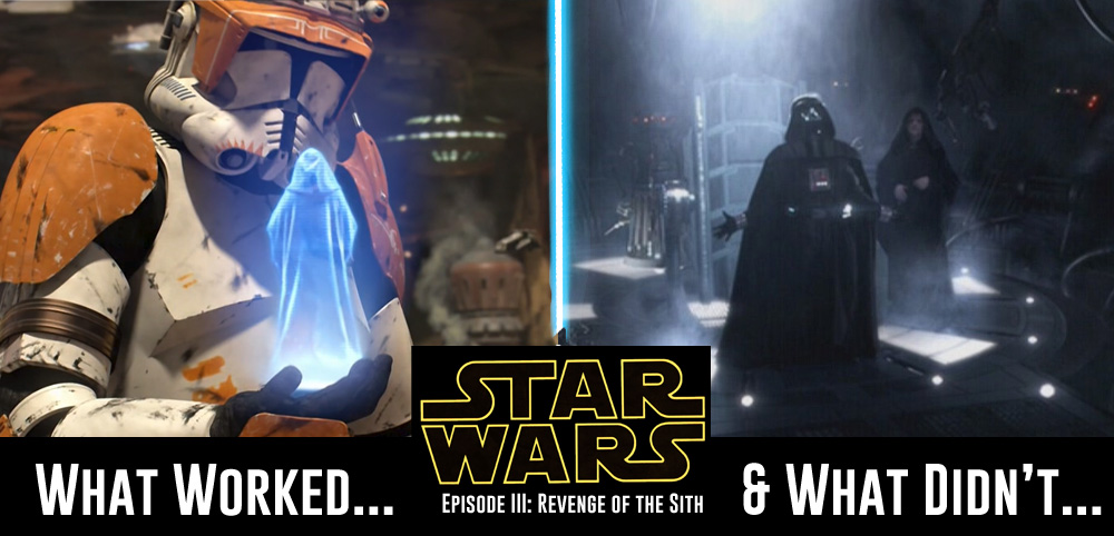 Star Wars: Revenge of the Sith - What Worked and What Didn't