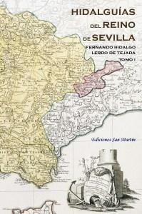 Hidalguías del Reino de Sevilla, Logroño, Ediciones San Martín, 2011.