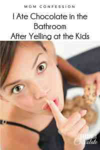 Mom Confession: I Ate Chocolate in the Bathroom After Yelling at the Kids