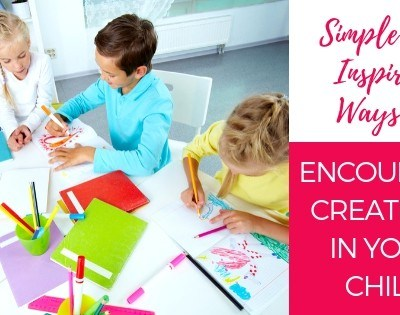 Simple and Inspiring Ways to Encourage Creativity in Your Child