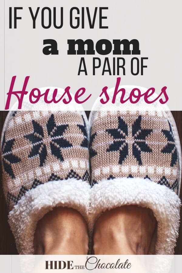 If You Give A Mom a Pair of House Shoes...