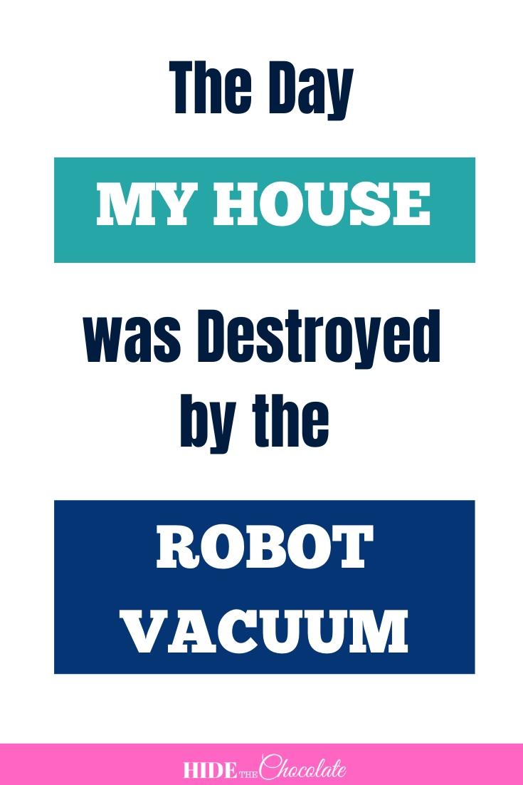 The Day My House Was Destroyed By The Robot Vacuum