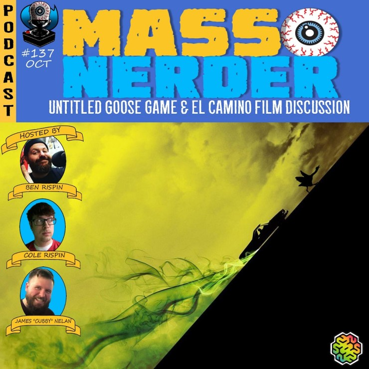 Mass Nerder - Untitled Goose Game & El Camino Film Discussion