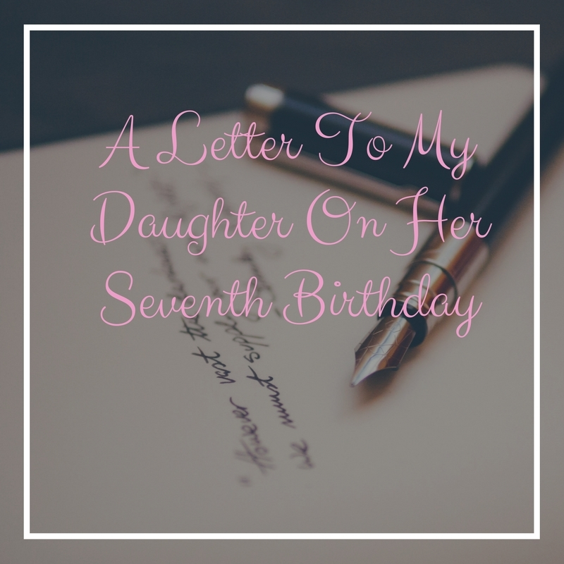 A Letter To My Daughter On Her 7th Birthday High Heeled Mommy