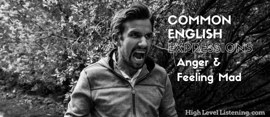 9 Common English Expressions for Anger or Feeling Mad