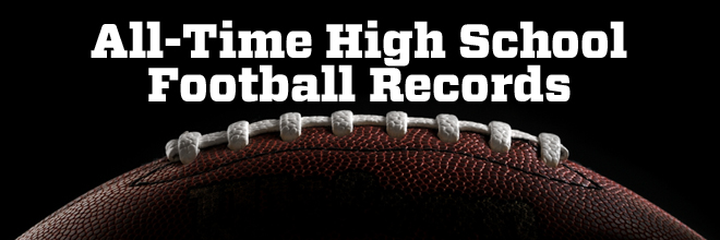 All Time High School Football Records High School Illustrated