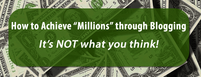 """HTD title - How to achieve """"millions"""" through blogging"""